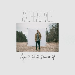 Maybe It's All We Dreamed Of - Andreas Moe
