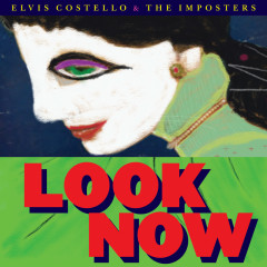 Look Now (Deluxe Edition) - Elvis Costello, The Imposters
