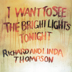 I Want To See The Bright Lights Tonight - Richard Thompson,Richard & Linda Thompson,Linda Thompson
