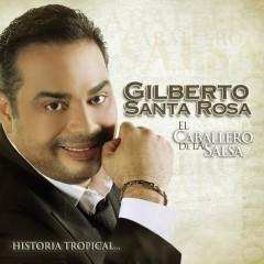El Caballero De La Salsa - La Historia Tropical - Gilberto Santa Rosa