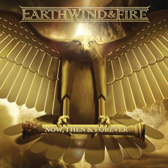 Now, Then & Forever (Expanded Edition) - Earth,  Wind & Fire
