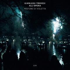 Profumo Di Violetta (Trovesi all'opera) - Gianluigi Trovesi, Marco Remondini, Stefano Bertoli, Filarmonica Mousiké, Savino Acquaviva