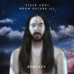 Neon Future III (Remixes) - Steve Aoki
