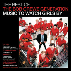 The Best Of The Bob Crewe Generation: Music To Watch Girls By - The Bob Crewe Generation