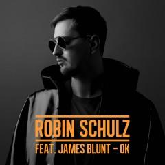 OK (feat. James Blunt) - Robin Schulz, James Blunt
