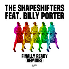 Finally Ready (feat. Billy Porter) [Remixes] - The Shapeshifters, Billy Porter