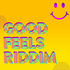 Good Feels Riddim - Various Artists