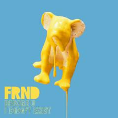 Before U I Didn't Exist (Single) - FRND