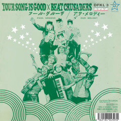 FOOL GROOVE / OUR MELODY - YOUR SONG IS GOOD, BEAT CRUSADERS
