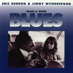 Black & White Blues - Jimmy Witherspoon, Eric Burdon