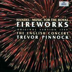 Handel: Music for the Royal Fireworks (Original Version 1749) - The English Concert, Trevor Pinnock