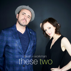 These Two - Hawksley Workman, Sarah Slean