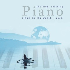 Most Relaxing Piano Album in the World....Ever! - Various Artists