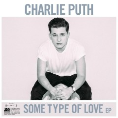 Some Type of Love - Charlie Puth