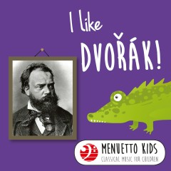 I Like Dvorák! (Menuetto Kids - Classical Music for Children) - Various Artists