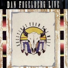 Dan Fogelberg Live: Greetings From The West - Dan Fogelberg