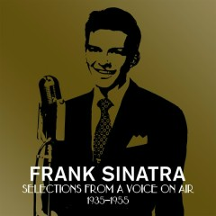 Selections From A Voice On Air (1935-1955) - Frank Sinatra