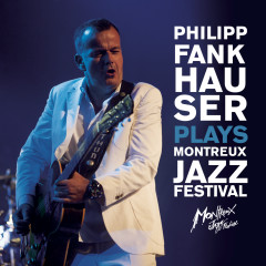Philipp Fankhauser Plays Montreux Jazz Festival - Philipp Fankhauser