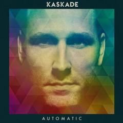 Automatic - Kaskade