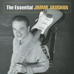 The Essential Jimmie Vaughan - Jimmie Vaughan