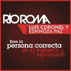 Eres la Persona Correcta en el Momento Equivocado - Río Roma,Luis Coronel,Espinoza Paz