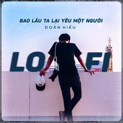 Bao Lâu Ta Lại Yêu Một Người (Lofi Version) (Single) - Doãn Hiếu