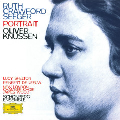 Ruth Crawford Seeger: Music for Small Orchestra; Study in Mixed Accents; Three Songs; Three Chants; String Quartet; Two Ricercari; Andante for String Orchestra; Rissolty Rossolty; Suite for Wind Quintet / Charles Seeger: John Hardy - Lucy Shelton, Schönberg Ensemble, Oliver Knussen
