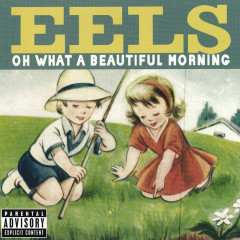 Oh What A Beautiful Morning - Eels