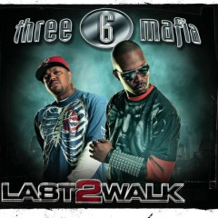 Last 2 Walk - Three 6 Mafia