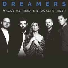 Dreamers - Magos Herrera, Brooklyn Rider