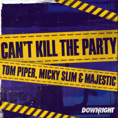 Can't Kill the Party - Tom Piper, Micky Slim, Majestic