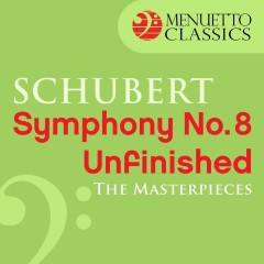 The Masterpieces - Schubert: Symphony No. 8 in B Minor, D. 759