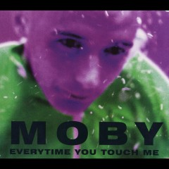 Everytime You Touch Me - Moby