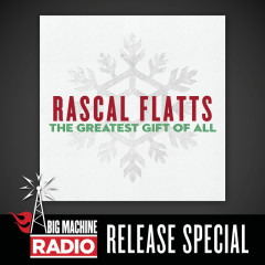 The Greatest Gift Of All (Big Machine Radio Release Special) - Rascal Flatts