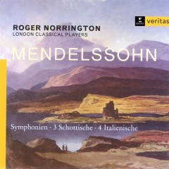 Mendelssohn - Symphonies Nos. 3 & 4 - London Classical Players, Sir Roger Norrington