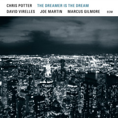 The Dreamer Is The Dream - Chris Potter, David Virelles, Joe Martin, Marcus Gilmore