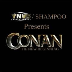 YNVS Entertainment and Shampoo Present: The New Beginning - Conan