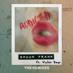 Addicted (The Remixes) - Shaun Frank, Violet Days