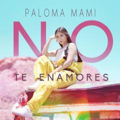 No Te Enamores - Paloma Mami