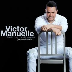 Hasta Que Me Dé la Gana (Versíon Balada) - Víctor Manuelle