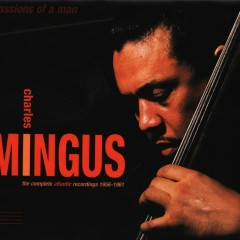 Passions Of A Man: The Complete Atlantic Recordings (1956-1961) - Charles Mingus