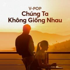 Chúng Ta Không Giống Nhau - Khắc Việt, Liz Kim Cương, Trịnh Thăng Bình, Khải Đăng