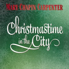 Christmastime In the City - Mary Chapin Carpenter