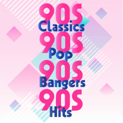 90s Classics 90s Pop 90s Bangers 90s Hits - Various Artists