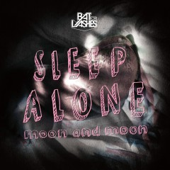 Sleep Alone / Moon and Moon - Bat For Lashes
