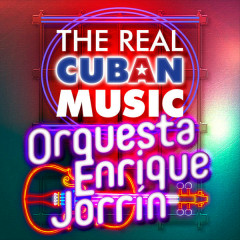 The Real Cuban Music - Orquesta Enrique Jorrín (Remasterizado) - Orquesta Enrique Jorrin