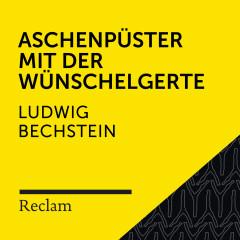 Bechstein: Aschenpüster mit der Wünschelgerte (Reclam Hörbuch) - Reclam Hörbücher, Matthias Wiebalck, Ludwig Bechstein