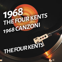 The Four Kents - 1968 canzoni - The Four Kents