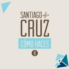 Cómo Haces (Album Version) - Santiago Cruz