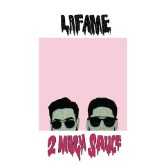 2 Much Sauce - Lafame